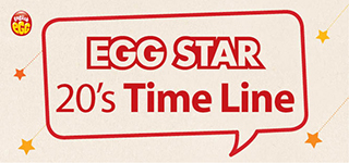EGG STAR 20's TIME LINE